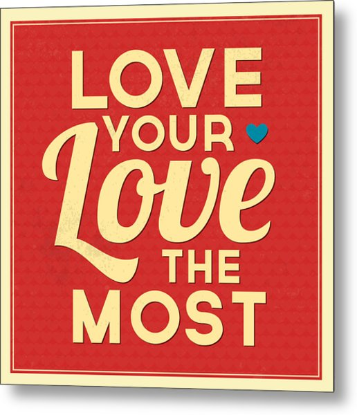 Love Your Love The Most Metal Print