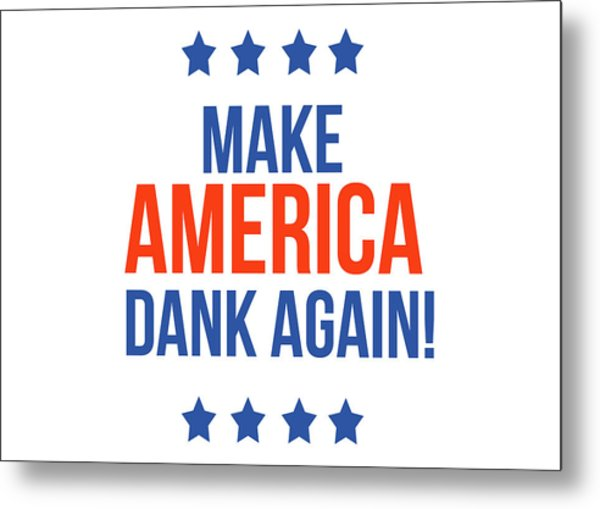 Make America Dank Again- Art By Linda Woods Metal Print
