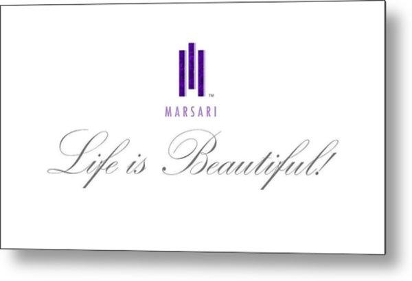 Marsari Life Is Beautiful Metal Print