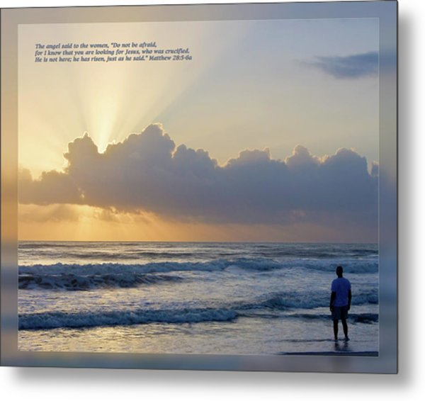 Metal Print featuring the photograph Matthew 28 5-6a by Dawn Currie