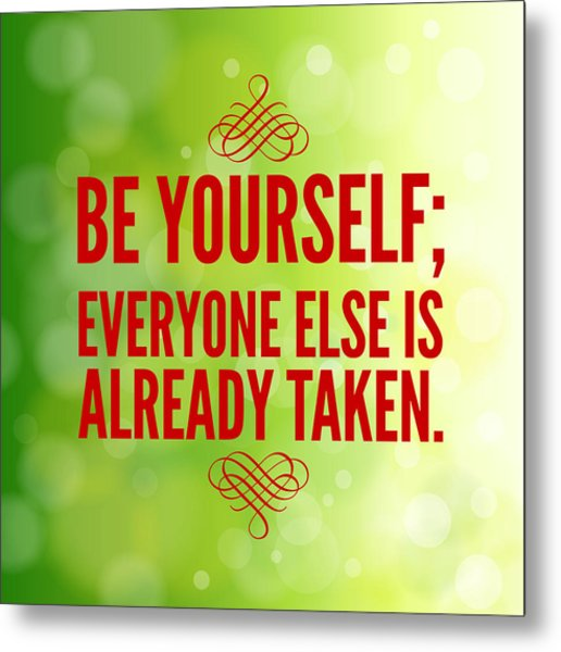 Motivational Quote Be Yourself Everyone Else Is Already Taken Metal Print