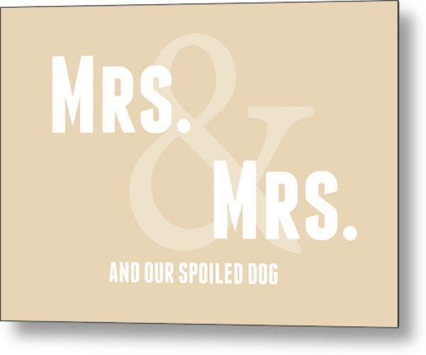 Mrs And Mrs And Dog- Sand Metal Print
