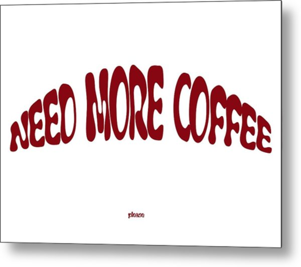 Need More Coffee Metal Print