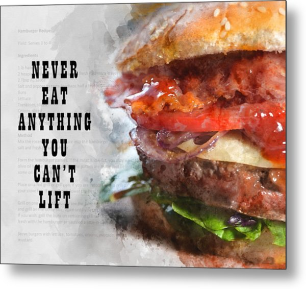 Never Eat Anything You Cant Lift Metal Print