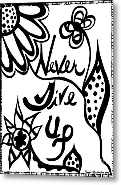 Metal Print featuring the drawing Never Give Up by Rachel Maynard