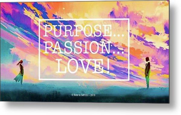 Purpose Passion Love - Quote Metal Print