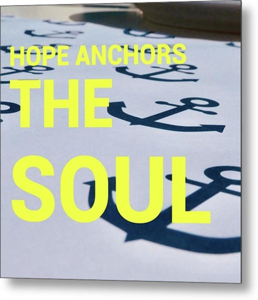 Hope Anchors The Soul - Quote Metal Print