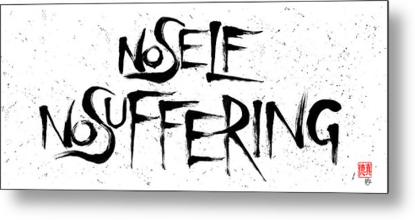 No Self, No Suffering  Metal Print