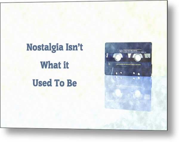 Nostalgia Isnt What It Used To Be Metal Print