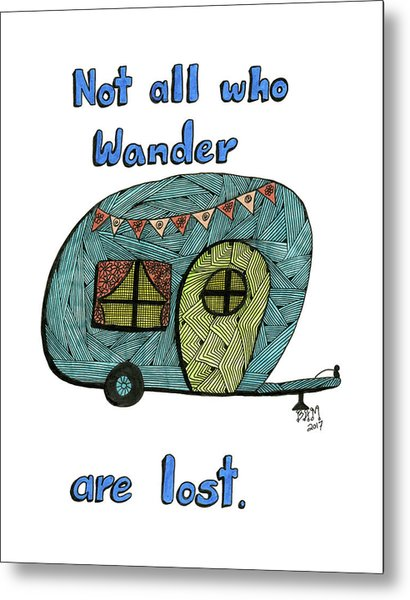 Not All Who Wander Are Lost Metal Print