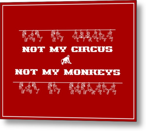 Not My Circus Not My Monkeys Metal Print