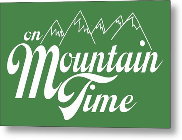 On Mountain Time Metal Print