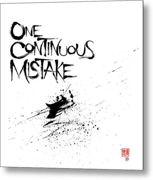 One Continuous Mistake Metal Print