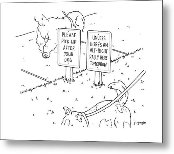 Please Pick Up After Your Dog - Unless There's An Alt-right Rally Here Tomorrow Metal Print by Jeremy Nguyen
