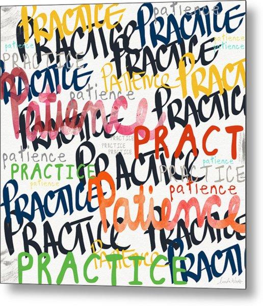 Practice Patience- Art By Linda Woods Metal Print