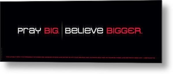 Pray Big - Believe Bigger Metal Print