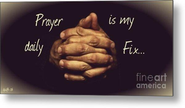 Prayer Is My Daily Fix Metal Print