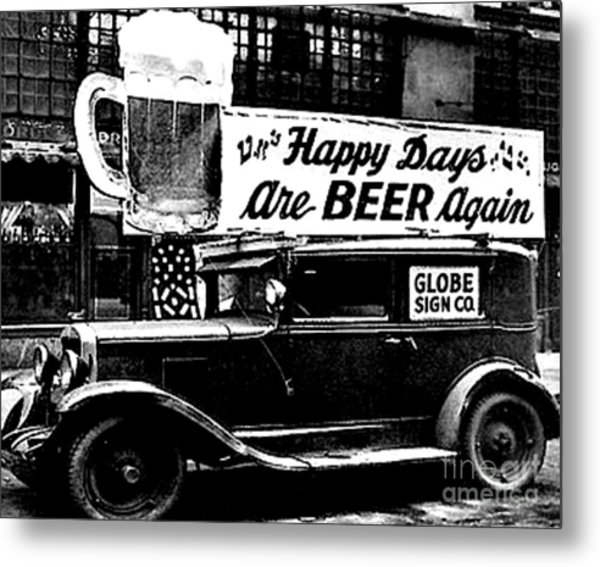 Prohibition Happy Days Are Beer Again Metal Print