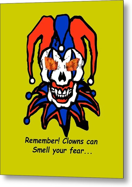 Remember Clowns Can Smell Your Fear Metal Print
