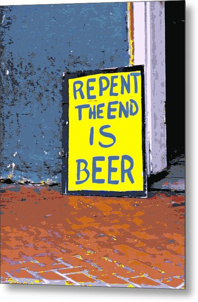 Repent The End Is Beer Metal Print