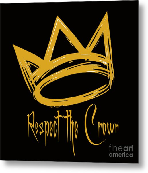 Respect The Crown Metal Print
