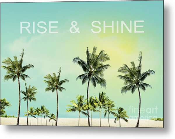 Rise And  Shine Metal Print