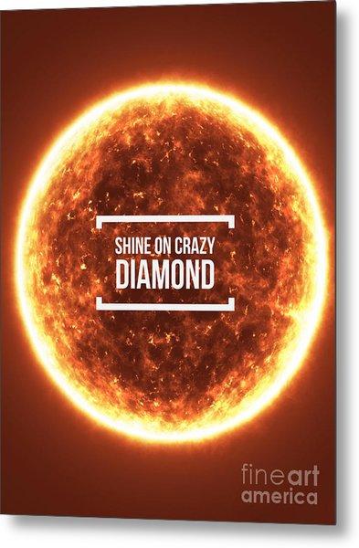 Shine On Crazy Diamond Metal Print
