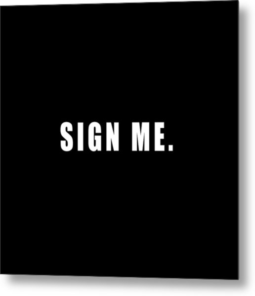 Sign Me Metal Print by Chief Hachibi