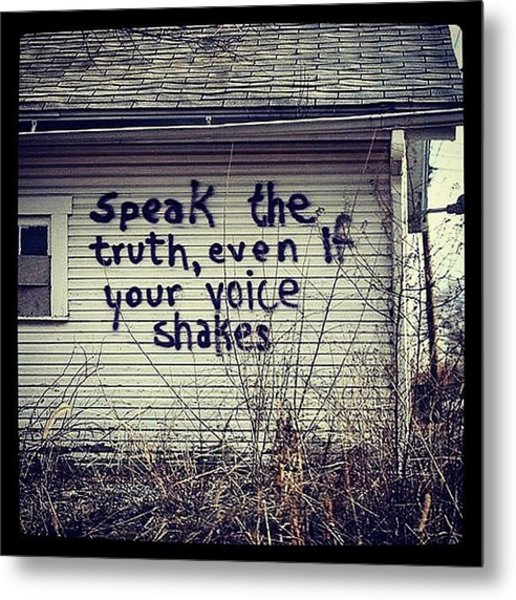 #speak The #truth Even If Your #voice Metal Print