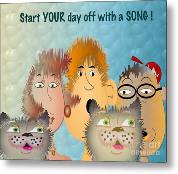 Start Off Your Day With A Song Metal Print