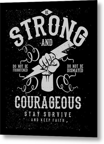 Metal Print featuring the digital art Strong And Courageous by Christopher Meade