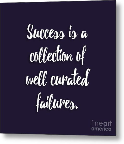 Success Is A Collection Of Well Curated Failures Metal Print