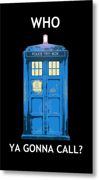 Tardis - Who Ya Gonna Call Metal Print