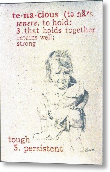 Tenacious Metal Print by Janice Crow