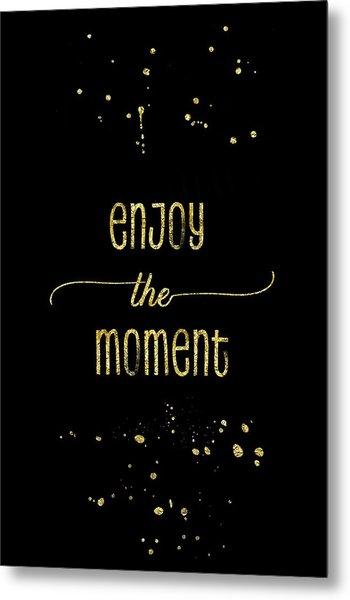 Text Art Gold Enjoy The Moment Metal Print