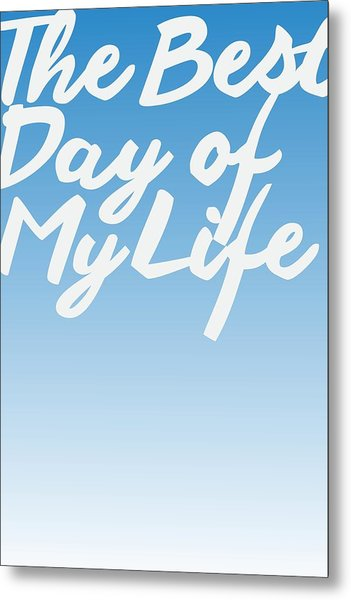 The Best Day Of My Life Metal Print