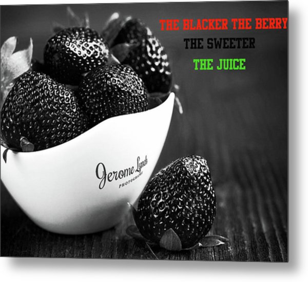 The Blacker The Berry Metal Print