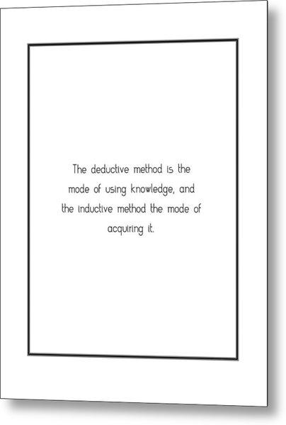 The Deductive Method Is The... Metal Print