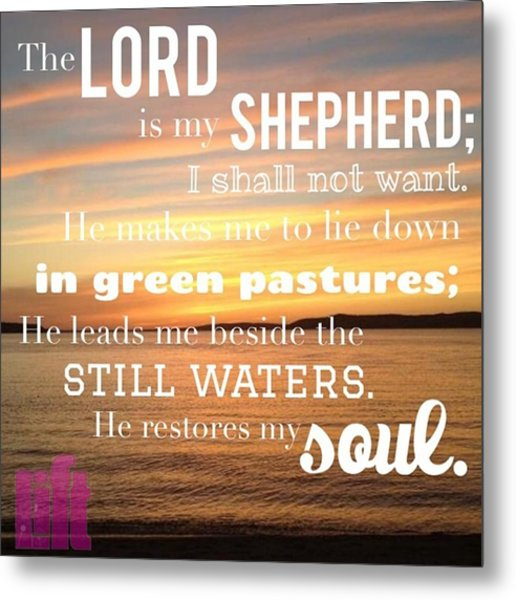 The Lord Is My Shepherd; I Shall Not Metal Print