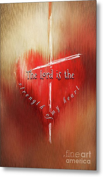 The Lord Is The Strength Of My Heart Metal Print