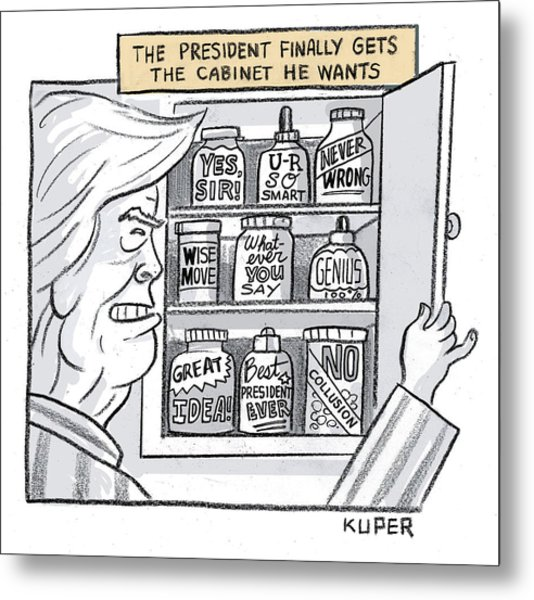 The President Finally Gets The Cabinet He Wants Metal Print