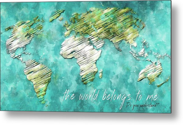 The World Belongs To Me Next Metal Print