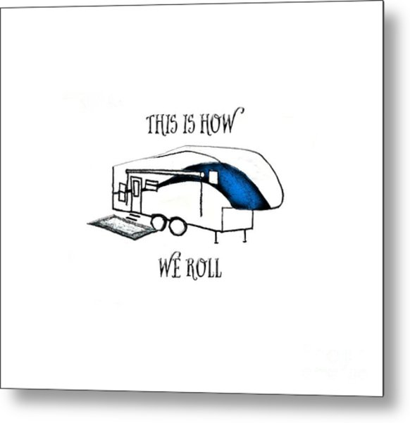 This Is How We Roll     Rv Humor Metal Print