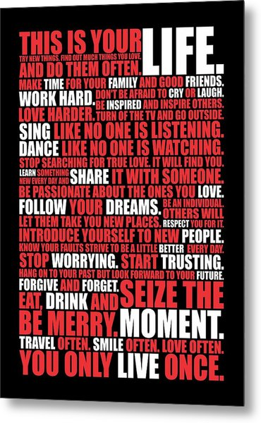 This Is Your Life. Try New Things Find Out Much Things You Love Life. And Do Them Often Life Poster Metal Print