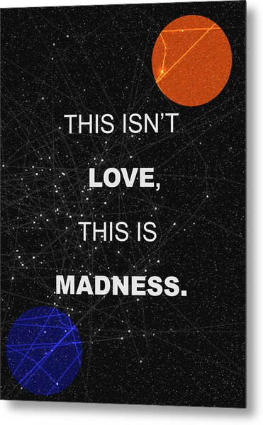 This Isnt Love This Is Madness Space Poster Metal Print