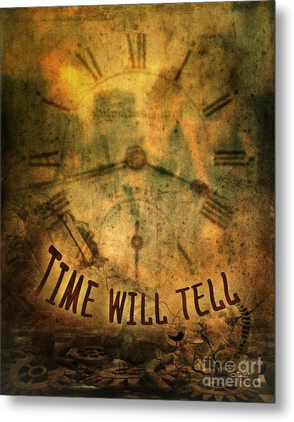 Time Will Tell Metal Print