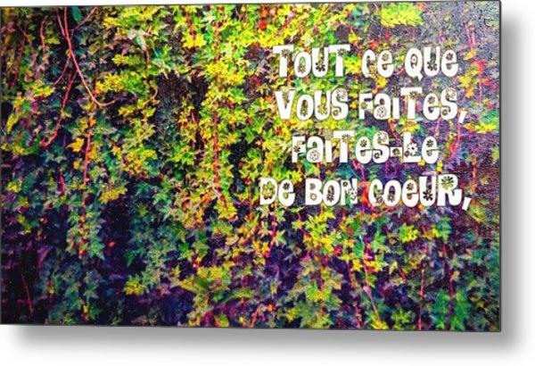 Tout Ce Que Vous Faites, Faites Le, De Bon Coeur Colossiens 3 23 Metal Print