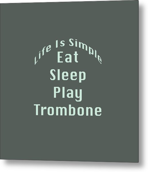 Trombone Eat Sleep Play Trombone 5518.02 Metal Print