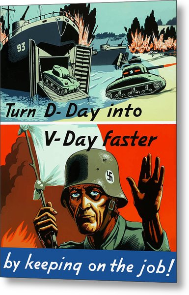 Turn D-day Into V-day Faster  Metal Print