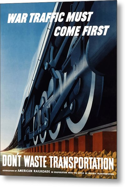 War Traffic Must Come First Metal Print